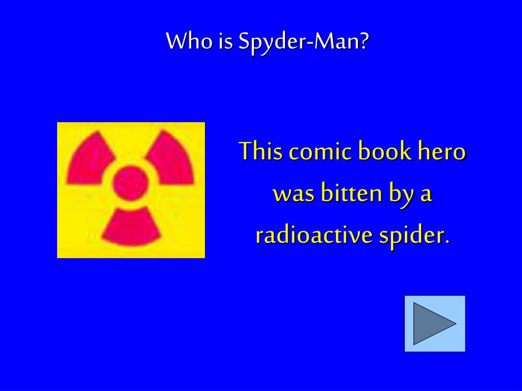 This comic book hero was bitten by a radioactive spider.