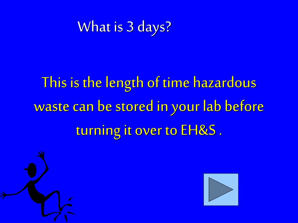 This is the length of time hazardous waste can be stored in your lab before turning it over to EH&S .