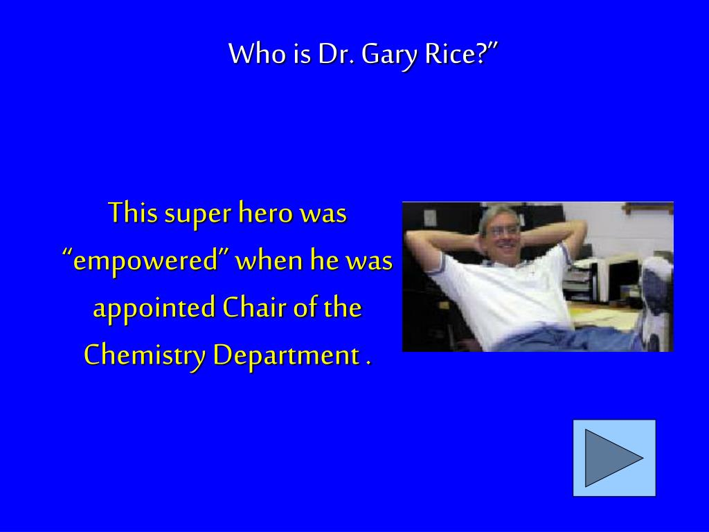 "This super hero was ""empowered"" when he was appointed Chair of the Chemistry Department ."
