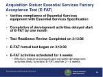 acquisition status essential services factory acceptance test e fat