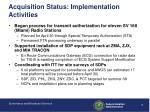 acquisition status implementation activities