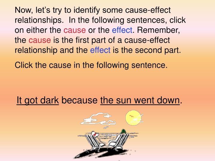 Now, let's try to identify some cause-effect relationships.  In the following sentences, click on either the