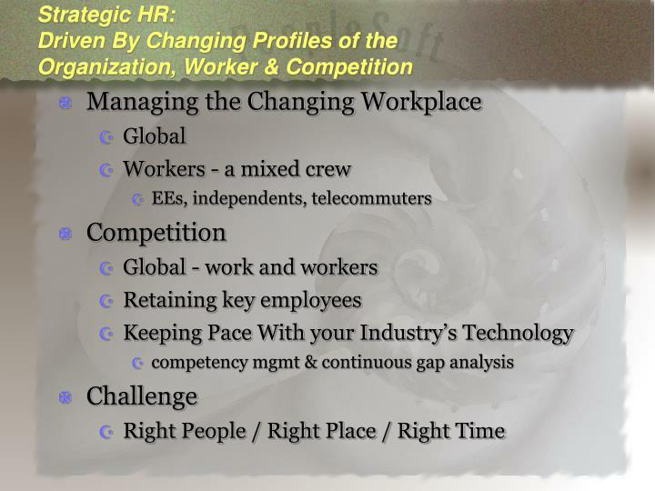 Strategic hr driven by changing profiles of the organization worker competition