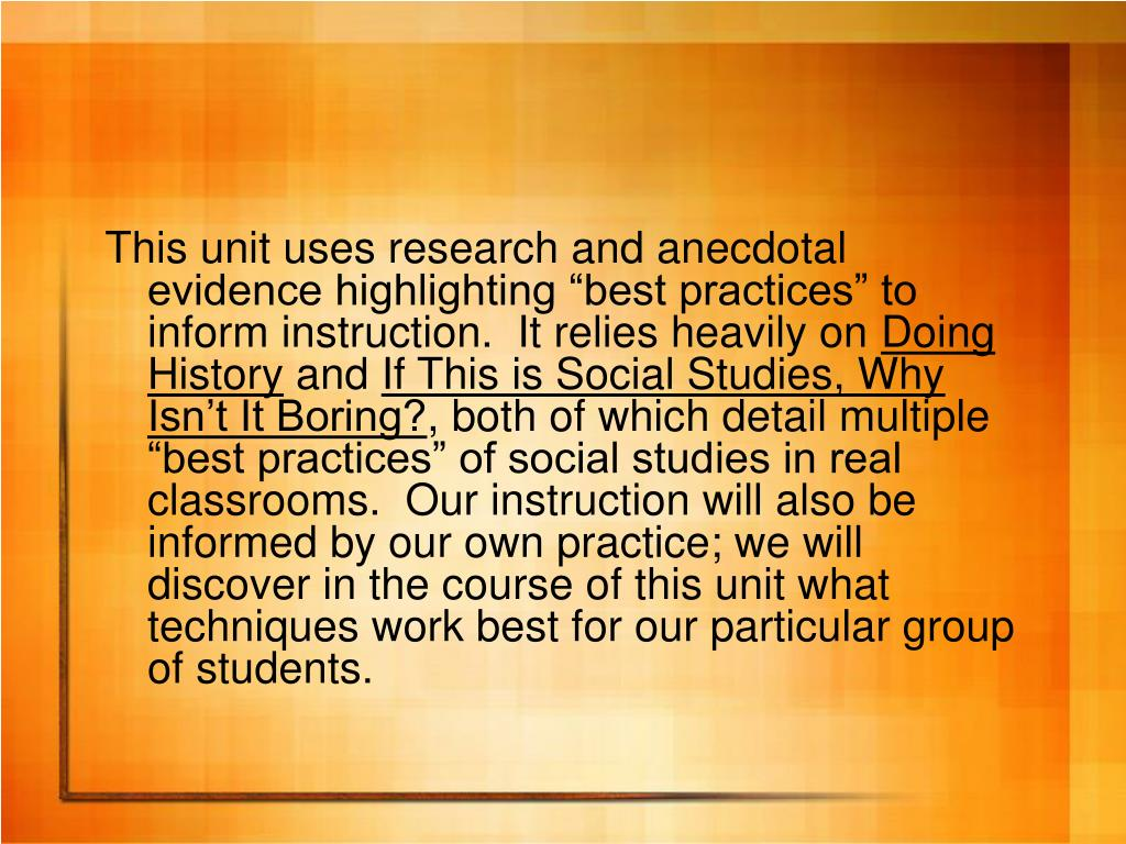 "This unit uses research and anecdotal evidence highlighting ""best practices"" to inform instruction.  It relies heavily on"