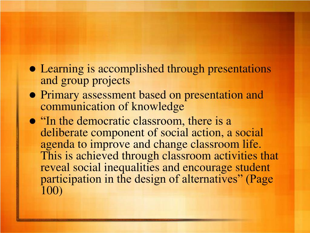 Learning is accomplished through presentations and group projects