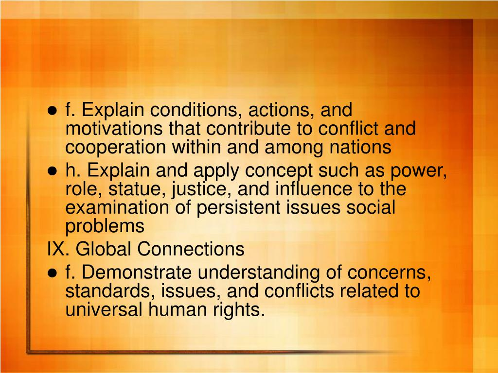 f. Explain conditions, actions, and motivations that contribute to conflict and cooperation within and among nations
