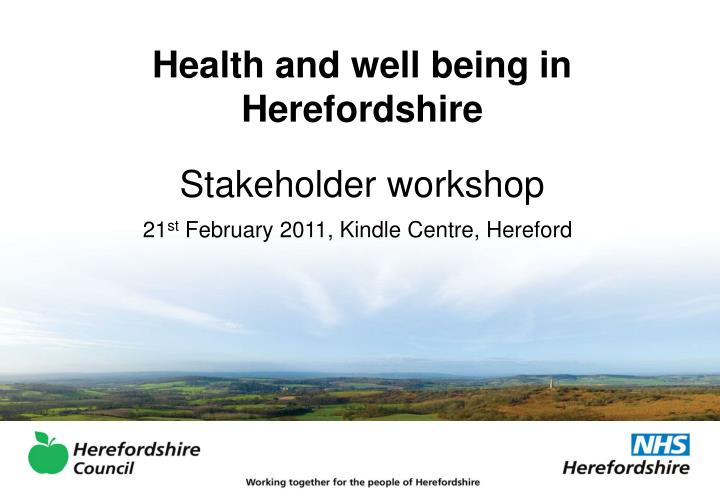 Health and well being in herefordshire stakeholder workshop