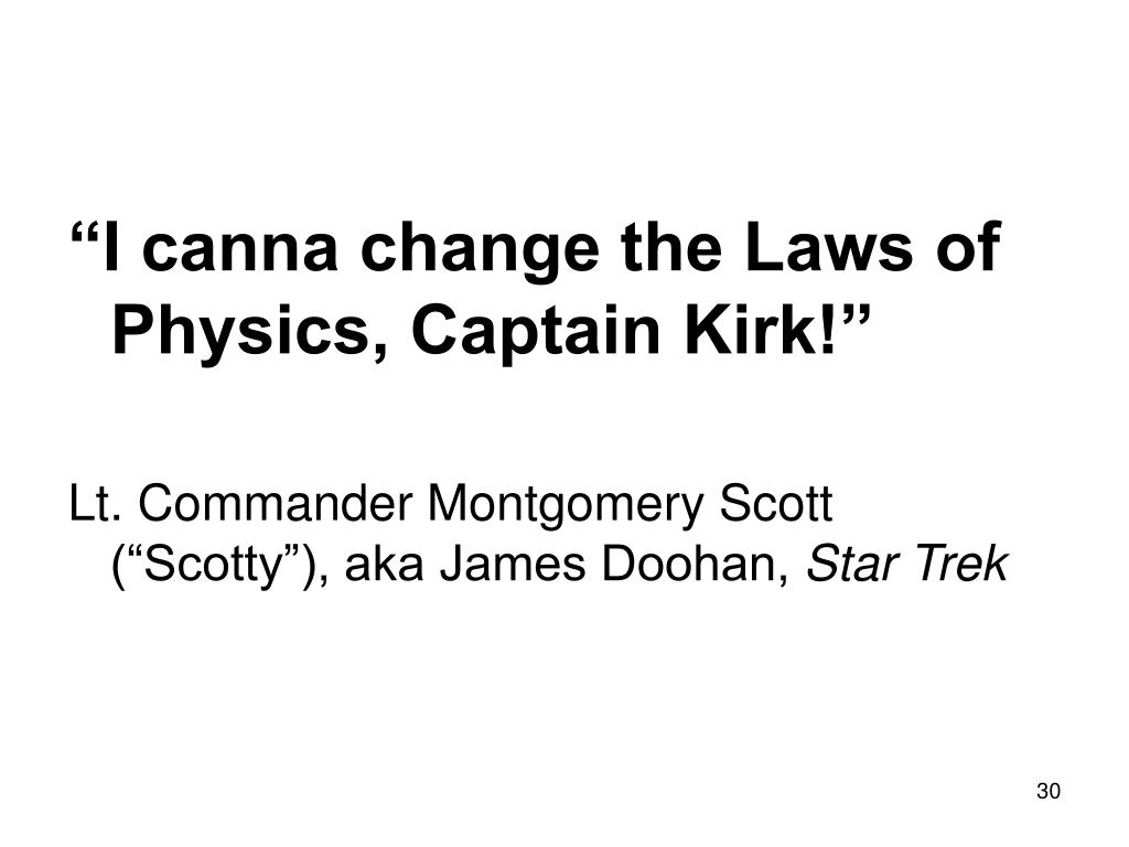 """I canna change the Laws of Physics, Captain Kirk!"""