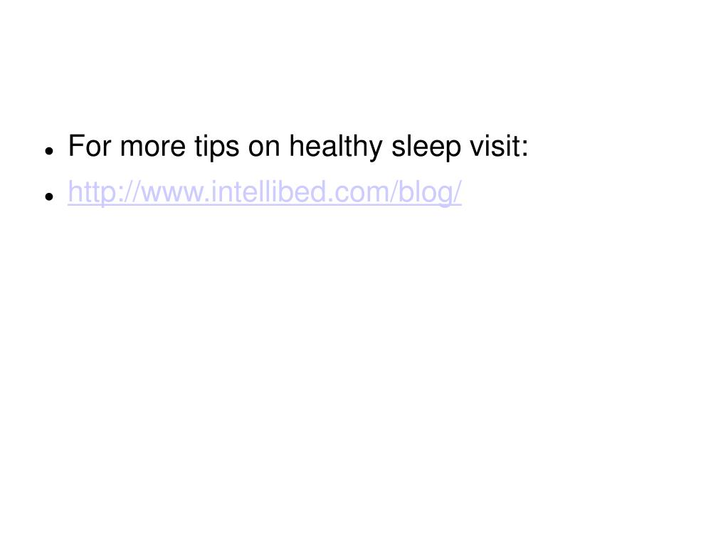 For more tips on healthy sleep visit: