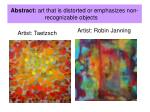 abstract art that is distorted or emphasizes non recognizable objects