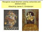 recognize visual distortion used by cartoonists and abstract artists artwork by james c christensen