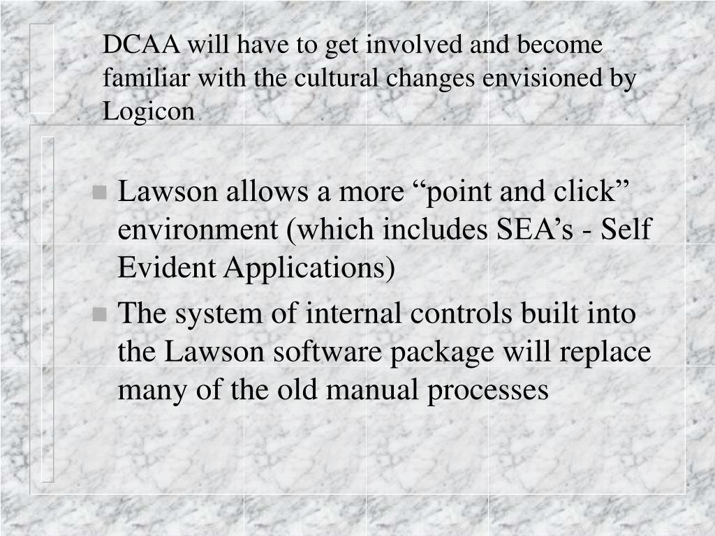 DCAA will have to get involved and become familiar with the cultural changes envisioned by Logicon