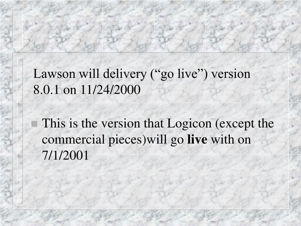 """Lawson will delivery (""""go live"""") version 8.0.1 on 11/24/2000"""