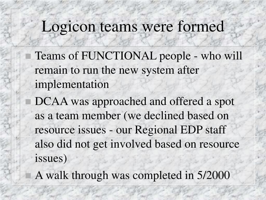 Logicon teams were formed