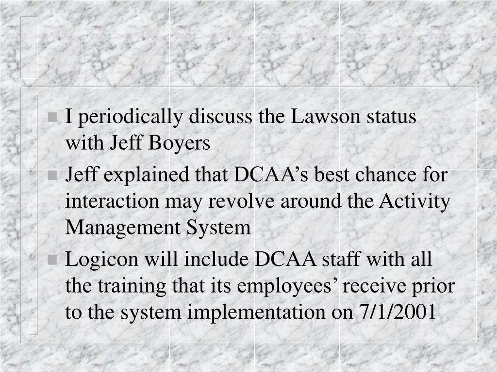 I periodically discuss the Lawson status with Jeff Boyers