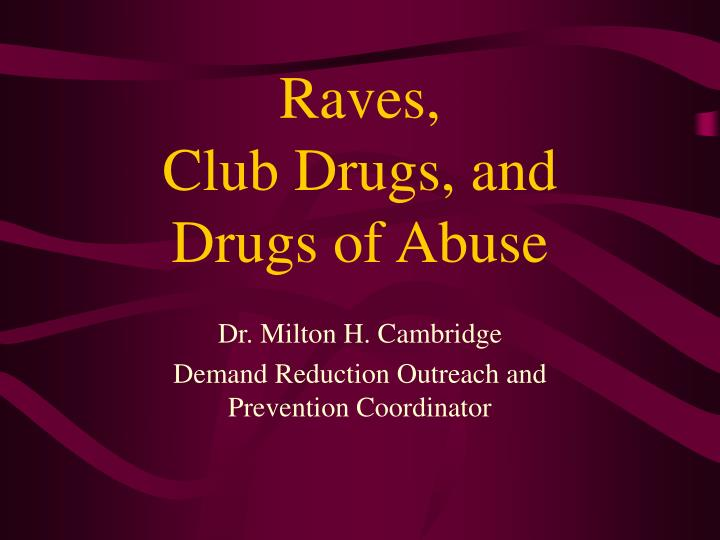Raves club drugs and drugs of abuse