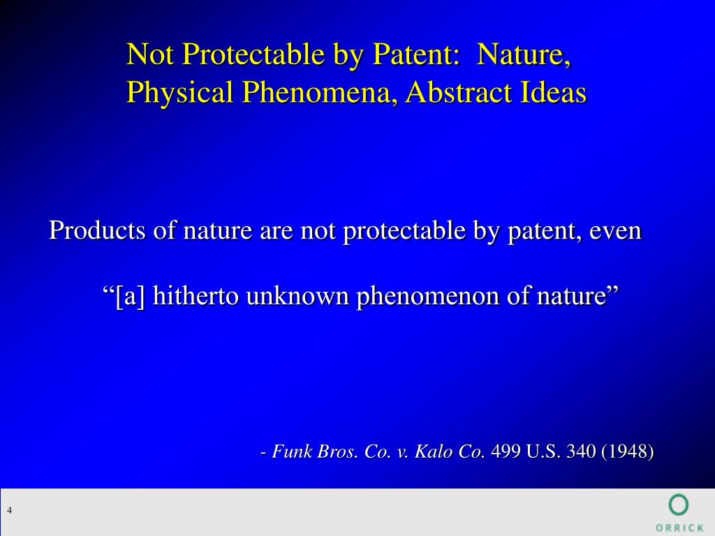 Not Protectable by Patent:  Nature, Physical Phenomena, Abstract Ideas