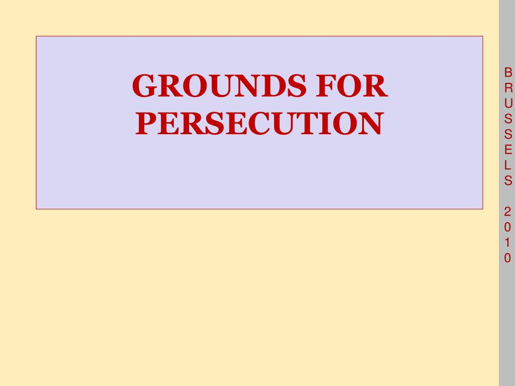 GROUNDS FOR PERSECUTION