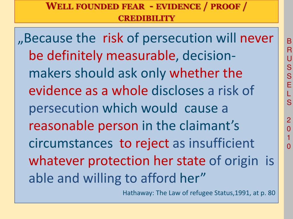 Well founded fear  - evidence / proof / credibility