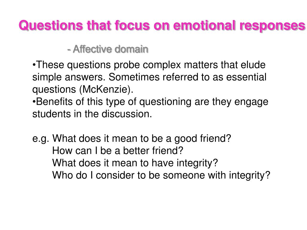 Questions that focus on emotional responses