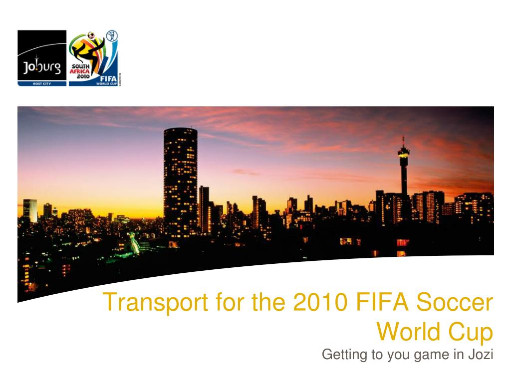 transport for the 2010 fifa soccer world cup l.