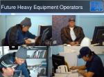 future heavy equipment operators