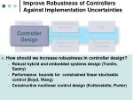 improve robustness of controllers against implementation uncertainties