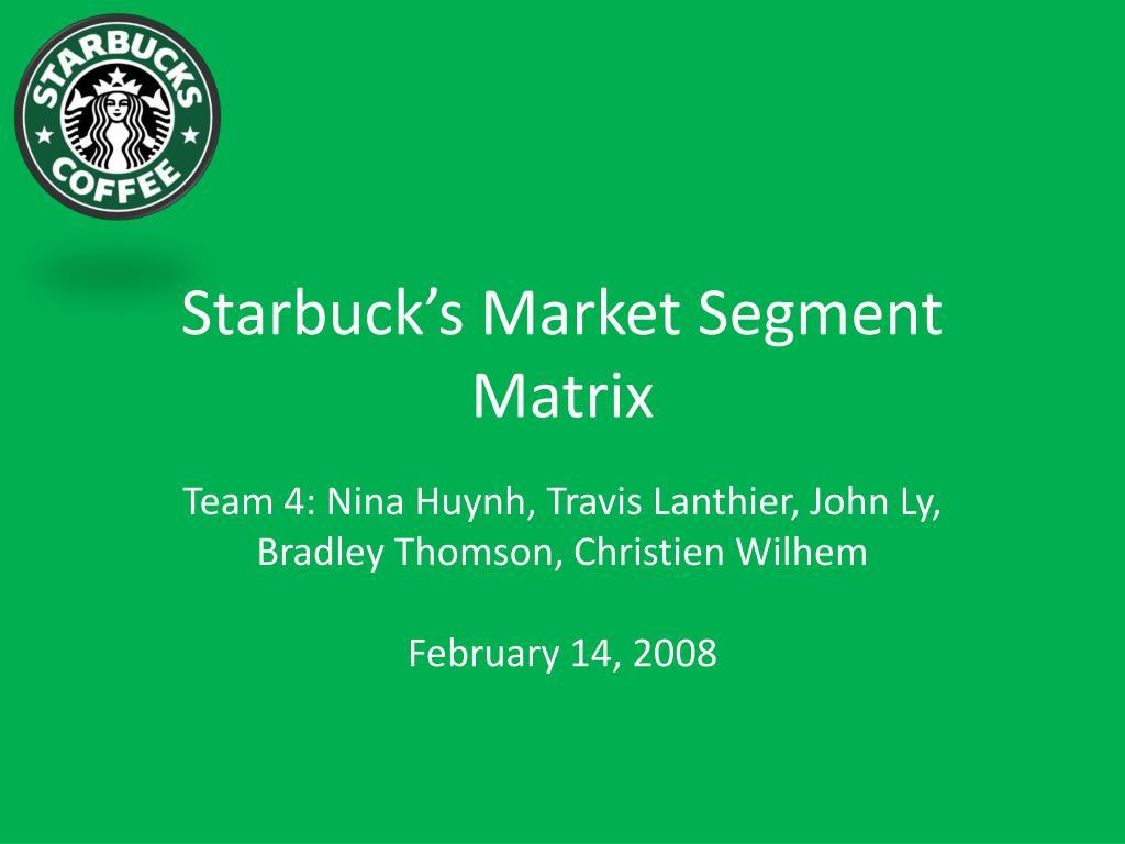 starbuck s market segment matrix