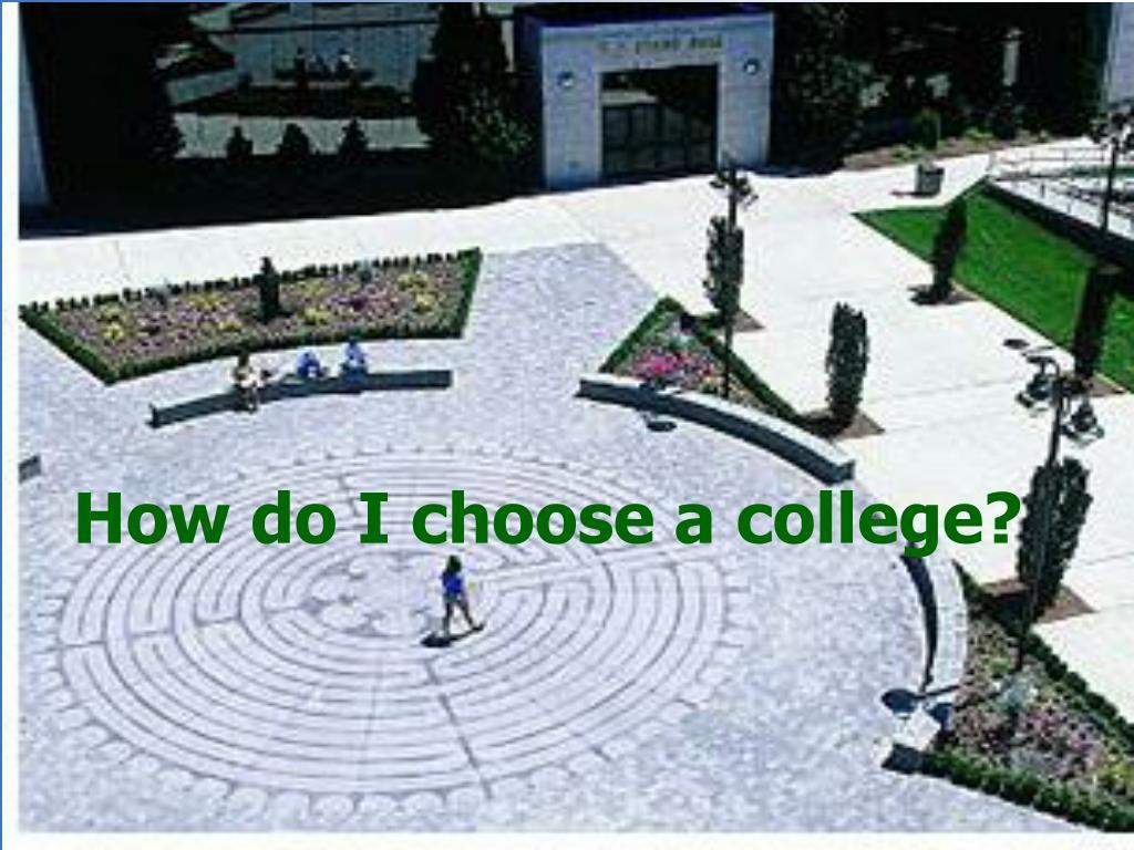How do I choose a college?