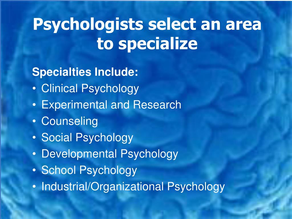 Psychologists select an area to specialize