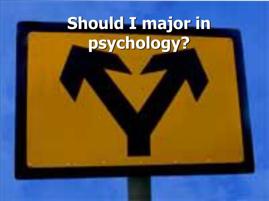 Should I major in psychology?