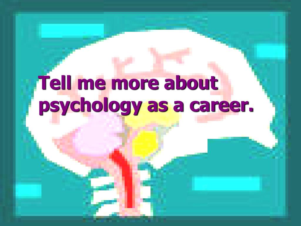 Tell me more about psychology as a career.