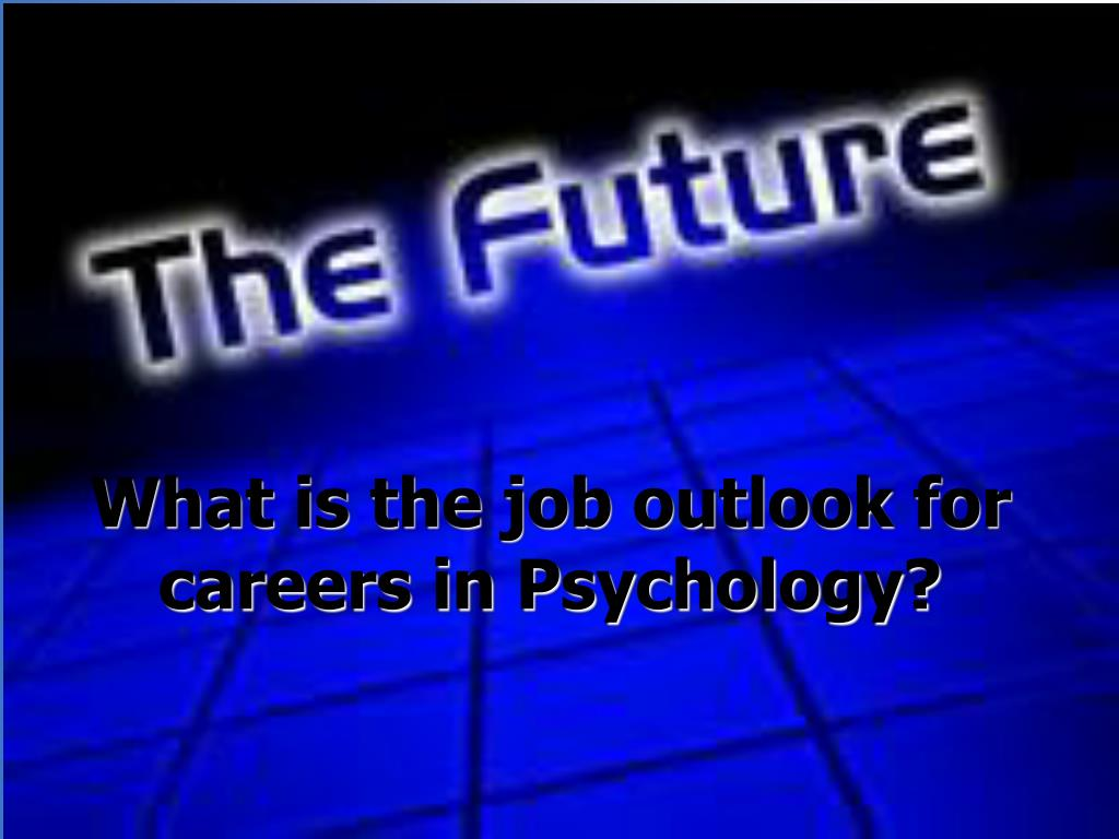 What is the job outlook for careers in Psychology?