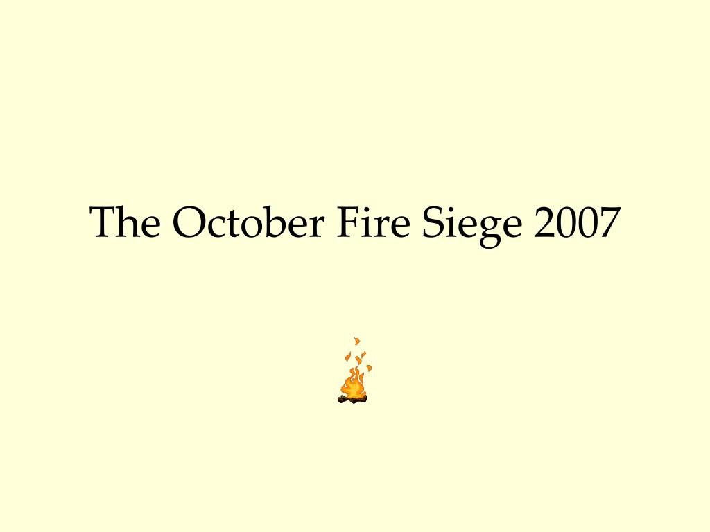 the october fire siege 2007 l.