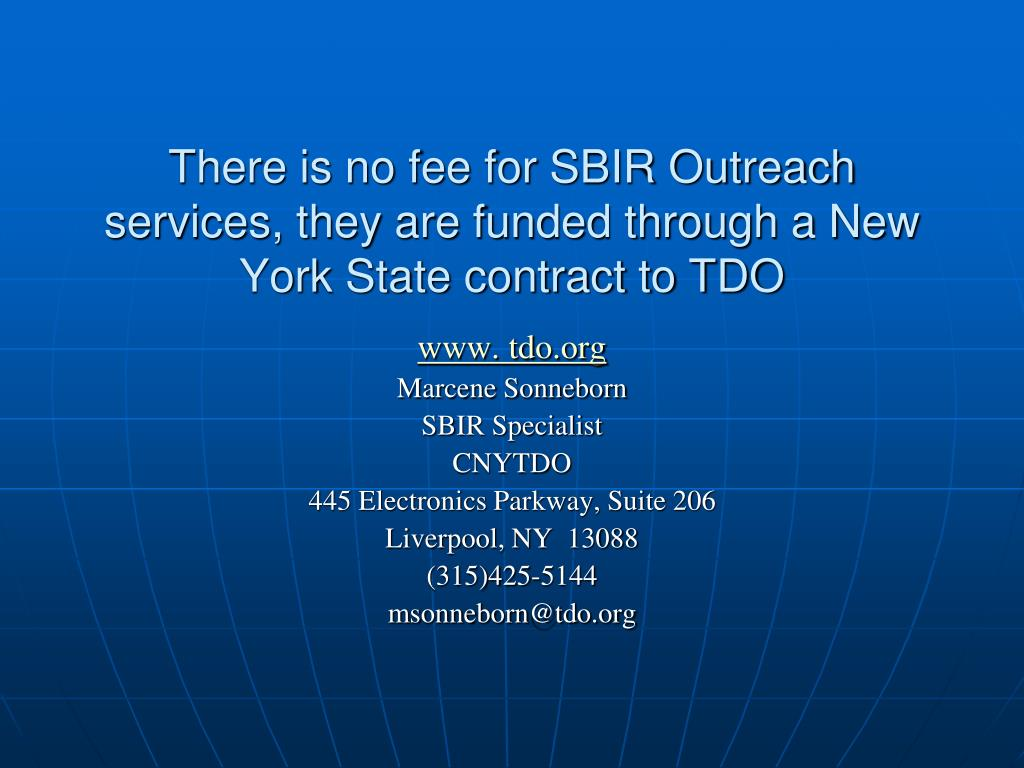 There is no fee for SBIR Outreach services, they are funded through a New York State contract to TDO