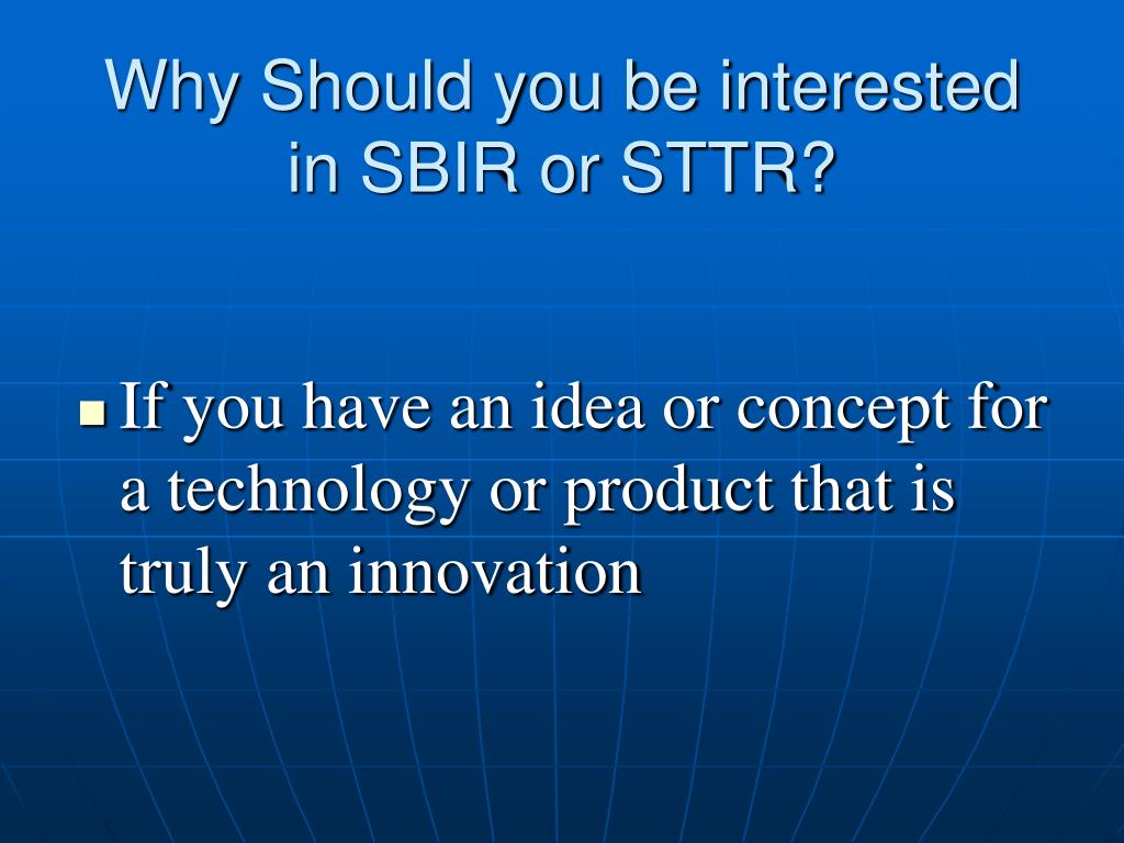 Why Should you be interested in SBIR or STTR?