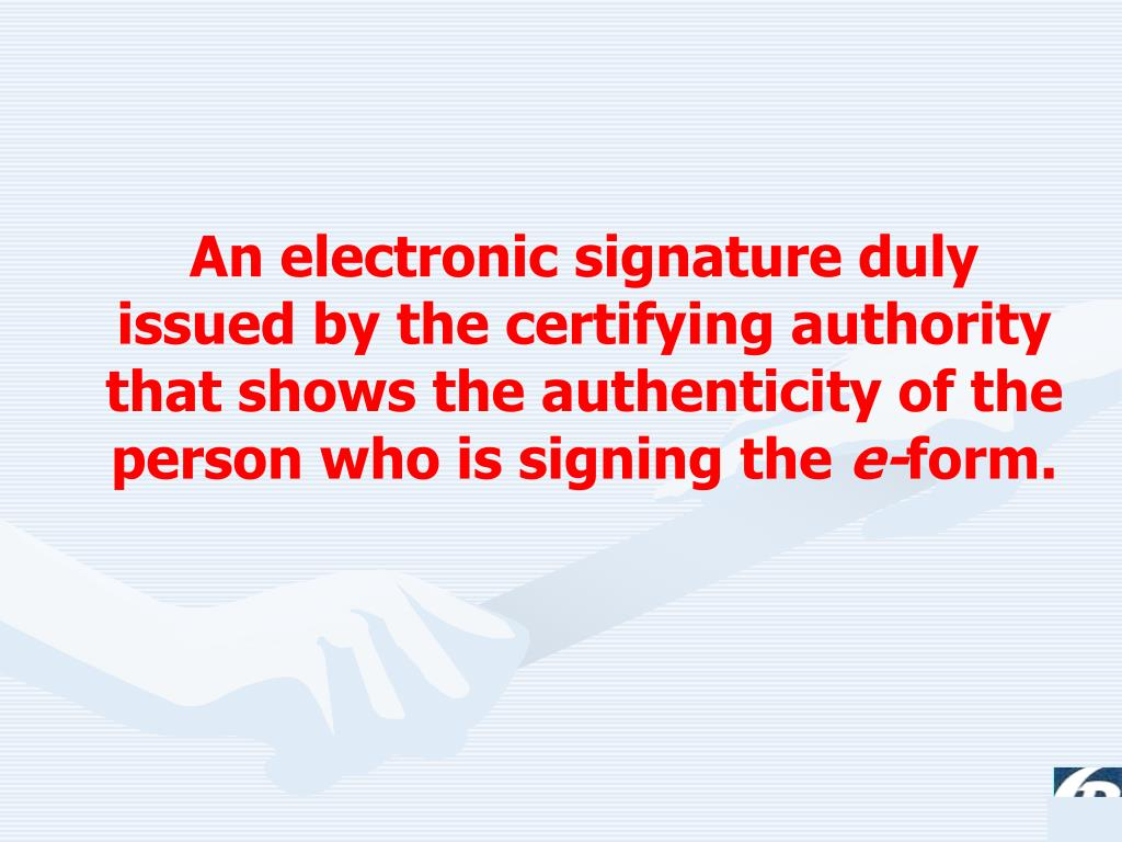 An electronic signature duly issued by the certifying authority that shows the authenticity of the person who is signing the