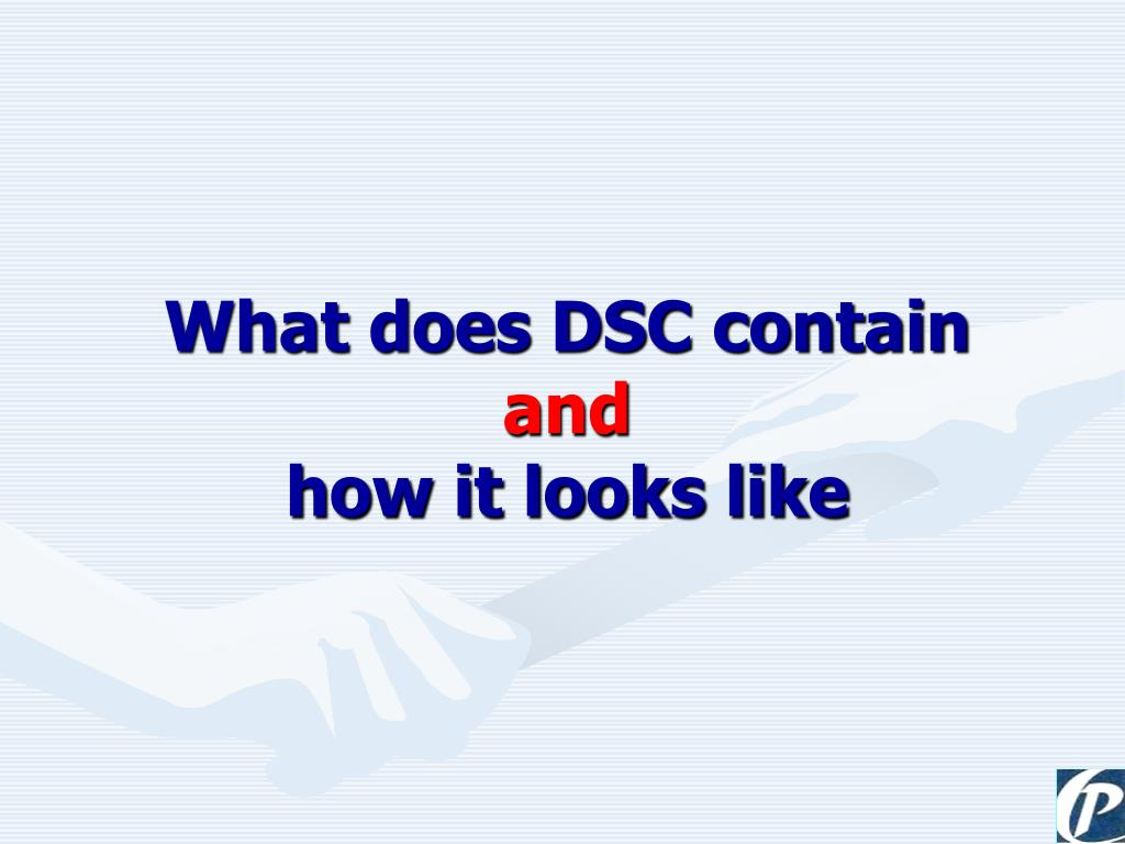 What does DSC contain