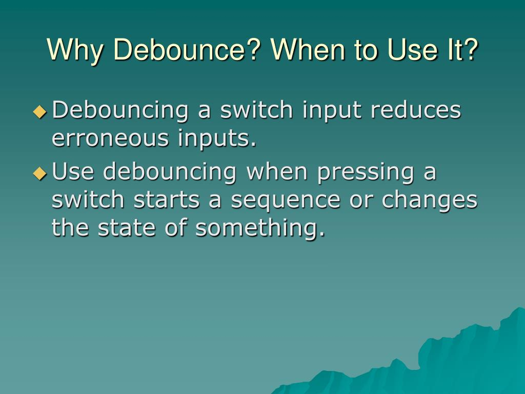 Why Debounce? When to Use It?