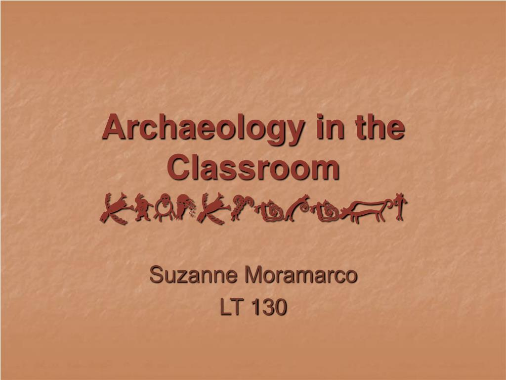 archaeology in the classroom archaeology l.
