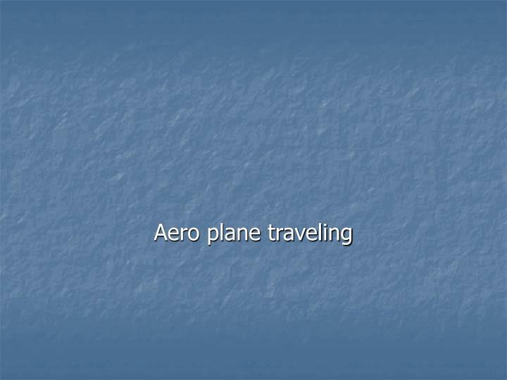 Aero plane traveling
