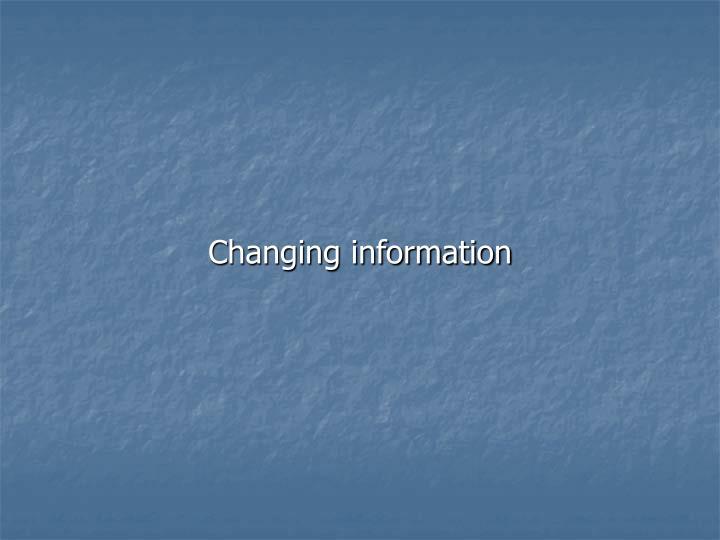 Changing information
