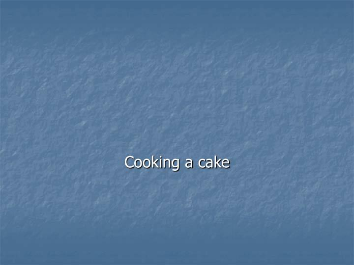 Cooking a cake