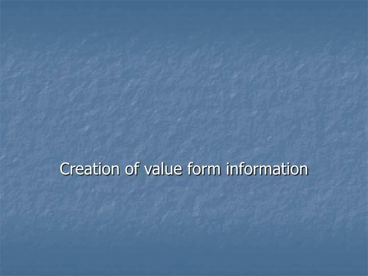 Creation of value form information