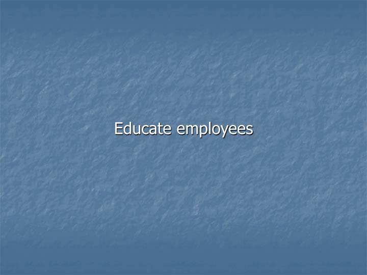 Educate employees