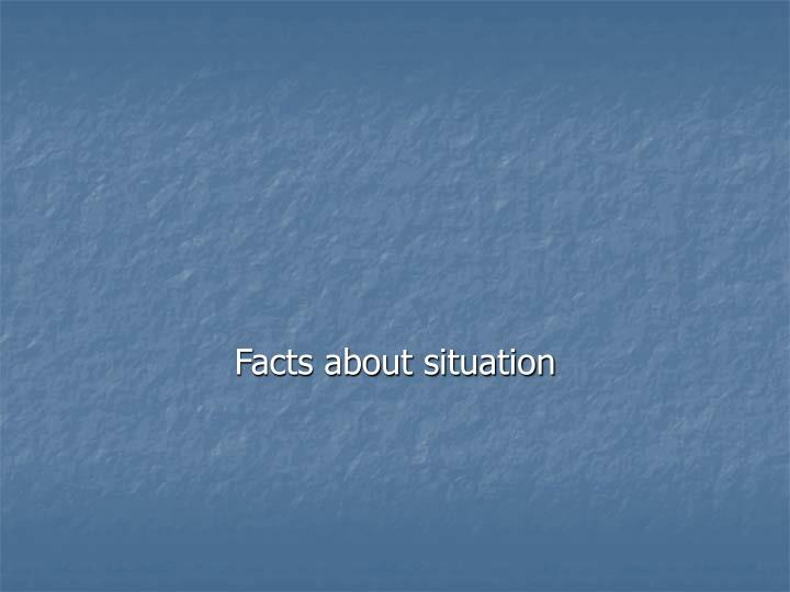 Facts about situation