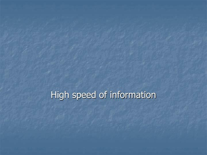 High speed of information