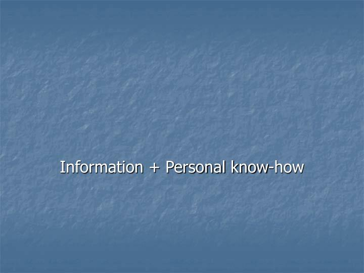Information + Personal know-how