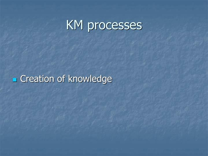 KM processes