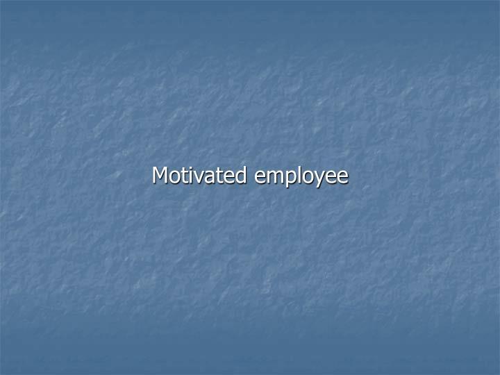 Motivated employee